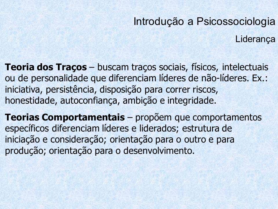 Introdução a Psicossociologia Liderança Teoria dos Traços – buscam traços sociais, físicos, intelectuais ou de personalidade que diferenciam líderes d