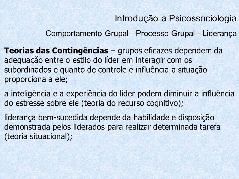 Introdução a Psicossociologia Comportamento Grupal - Processo Grupal - Liderança Teorias das Contingências – grupos eficazes dependem da adequação ent