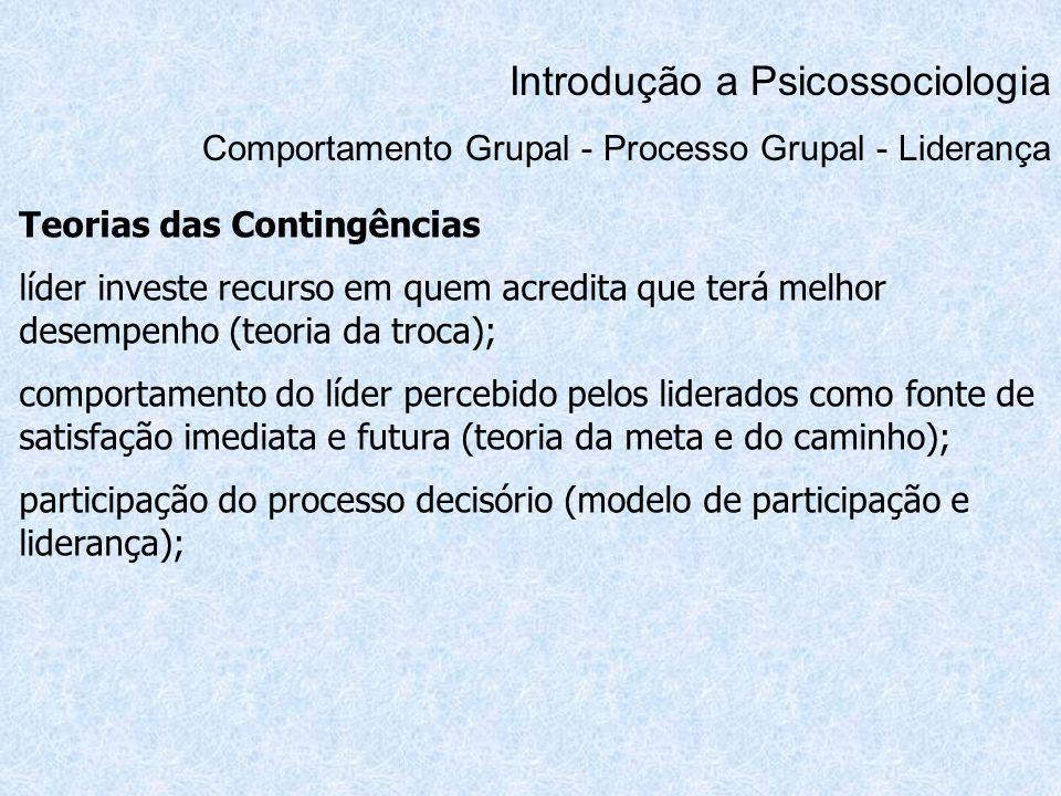 Introdução a Psicossociologia Comportamento Grupal - Processo Grupal - Liderança Teorias das Contingências líder investe recurso em quem acredita que