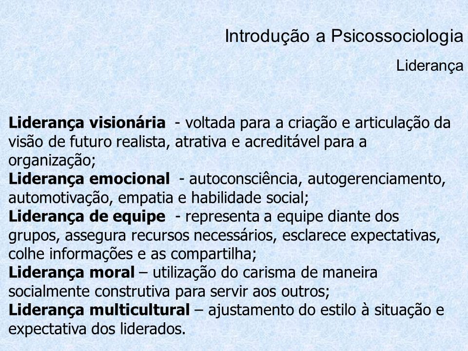 Introdução a Psicossociologia Liderança Liderança visionária - voltada para a criação e articulação da visão de futuro realista, atrativa e acreditáve