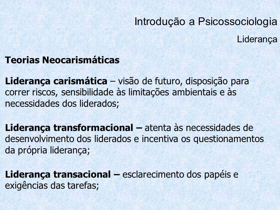 Introdução a Psicossociologia Liderança Teorias Neocarismáticas Liderança carismática – visão de futuro, disposição para correr riscos, sensibilidade