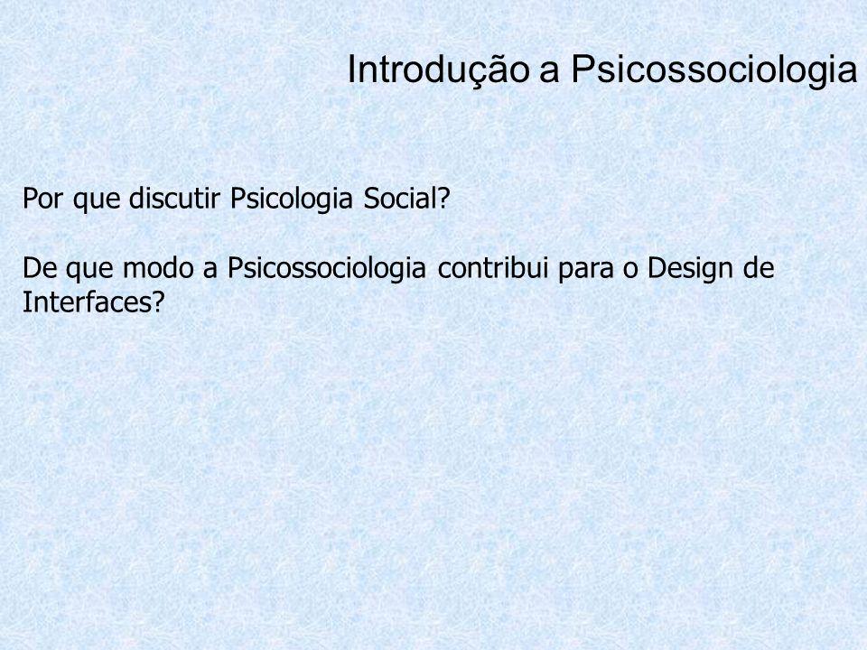 Por que discutir Psicologia Social? De que modo a Psicossociologia contribui para o Design de Interfaces? Introdução a Psicossociologia