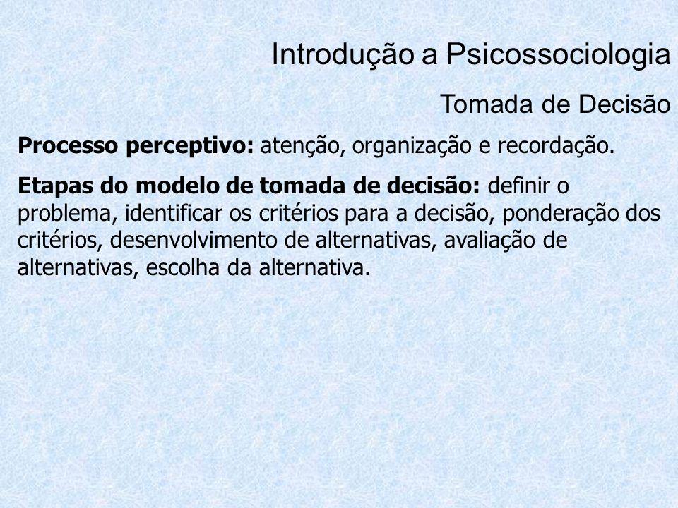 Introdução a Psicossociologia Tomada de Decisão Processo perceptivo: atenção, organização e recordação. Etapas do modelo de tomada de decisão: definir