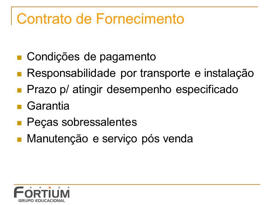 Contrato de Fornecimento Condições de pagamento Responsabilidade por transporte e instalação Prazo p/ atingir desempenho especificado Garantia Peças s