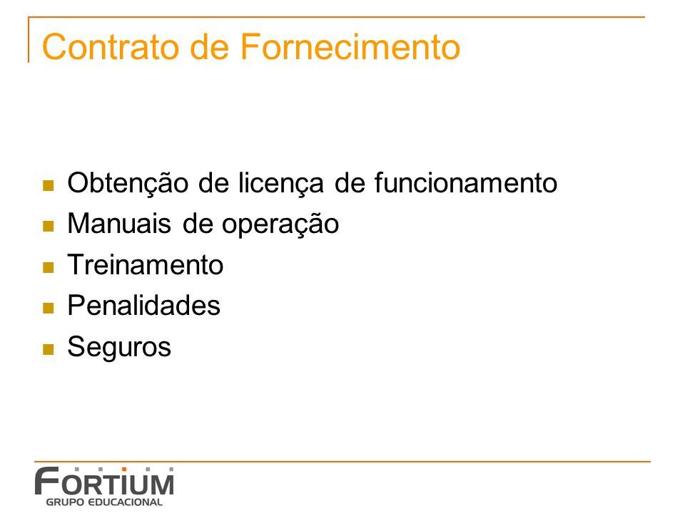 Contrato de Fornecimento Obtenção de licença de funcionamento Manuais de operação Treinamento Penalidades Seguros