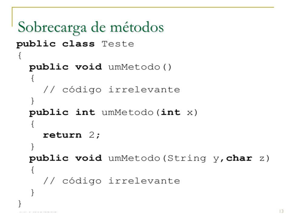 Prof.: Sergio Pacheco Sobrecarga de métodos 13 Sobrecarregar (overloading) um método significa definir vários métodos com o mesmo nome, mas com difere