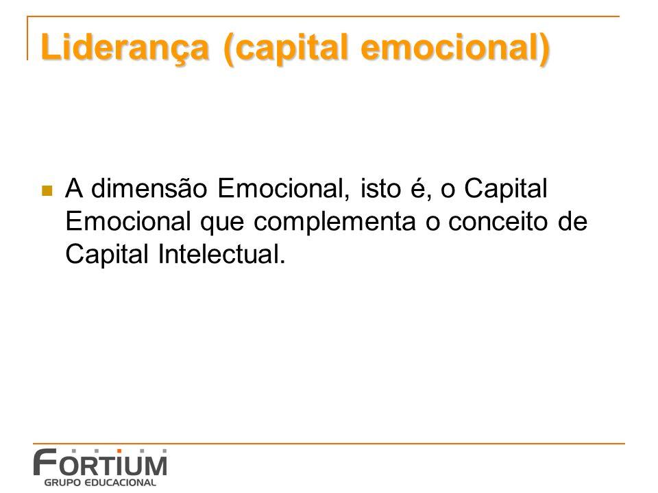 Liderança (capital emocional) A dimensão Emocional, isto é, o Capital Emocional que complementa o conceito de Capital Intelectual.