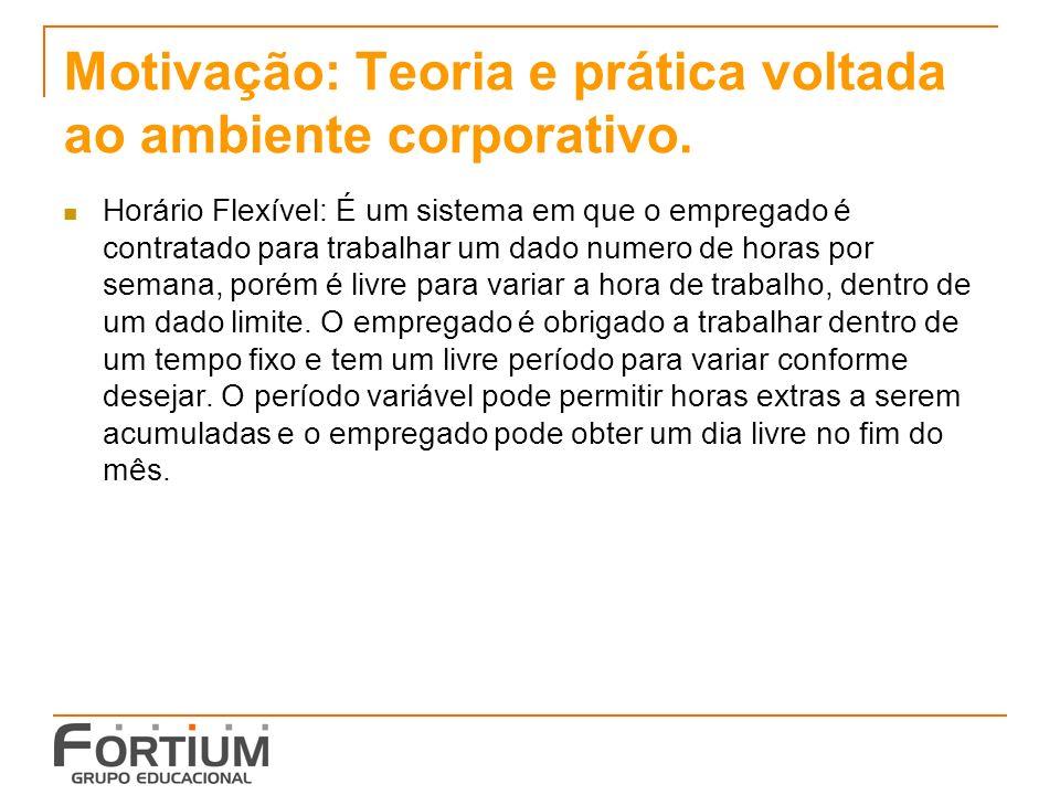 Motivação: Teoria e prática voltada ao ambiente corporativo.