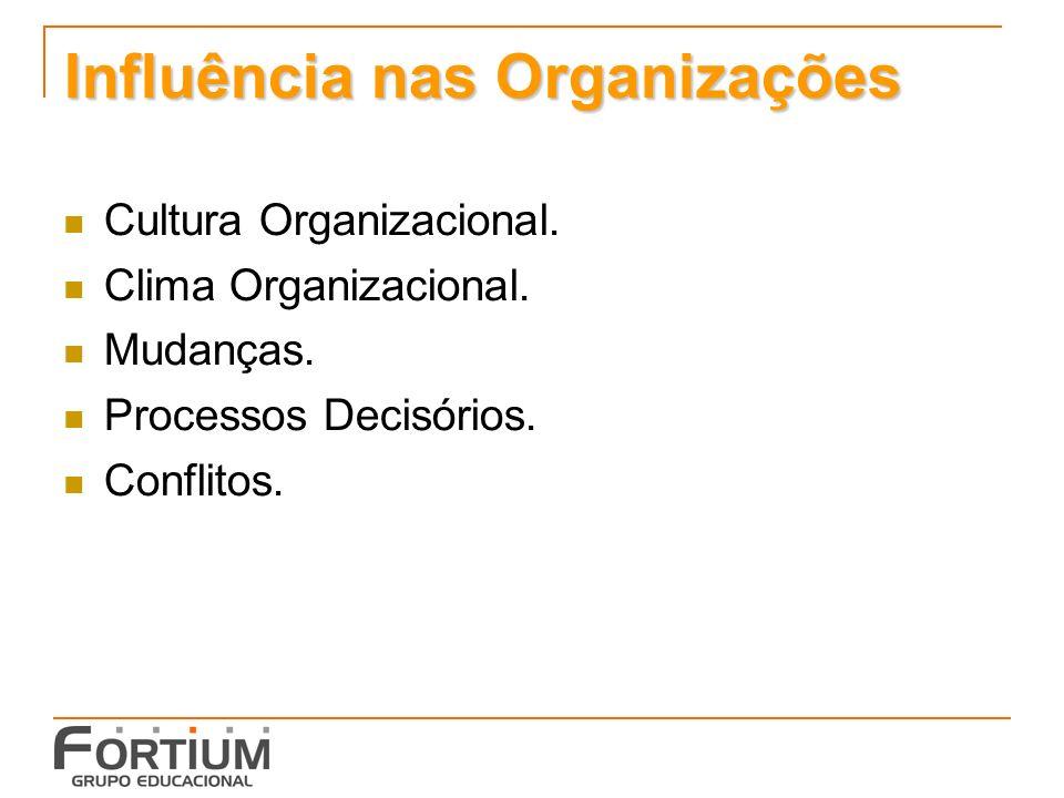 Influência nas Organizações Cultura Organizacional.