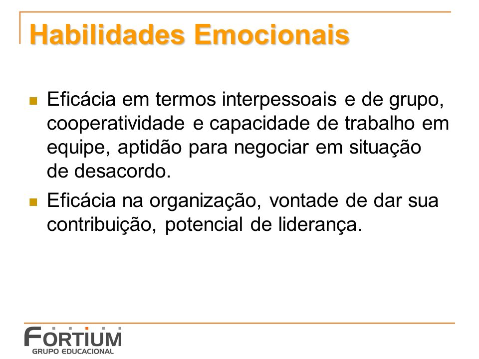 Habilidades Emocionais Eficácia em termos interpessoais e de grupo, cooperatividade e capacidade de trabalho em equipe, aptidão para negociar em situação de desacordo.