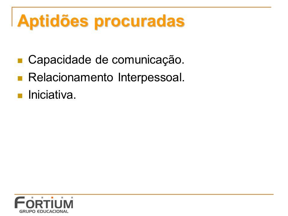 Aptidões procuradas Capacidade de comunicação. Relacionamento Interpessoal. Iniciativa.