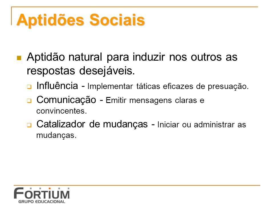 Aptidões Sociais Aptidão natural para induzir nos outros as respostas desejáveis.