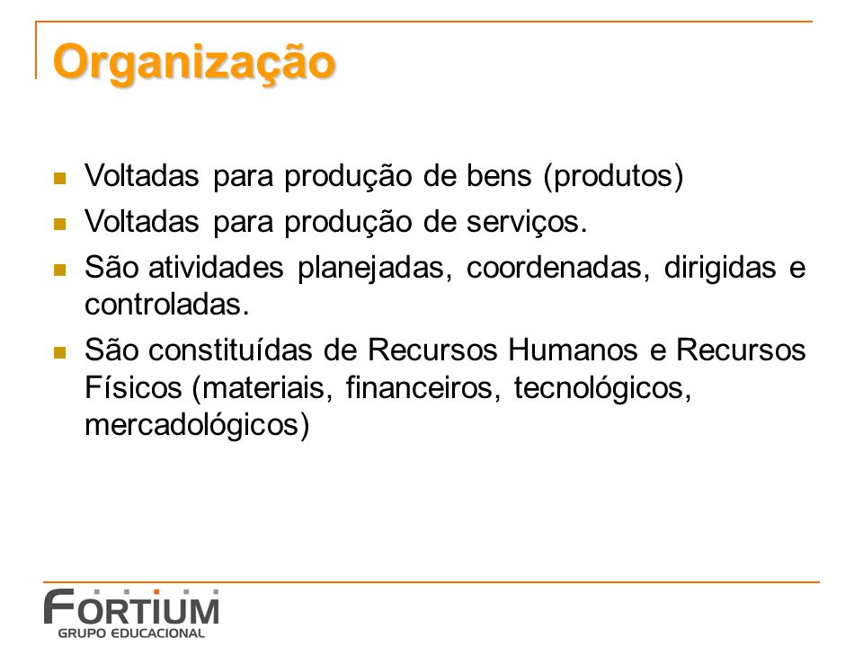 Organização Voltadas para produção de bens (produtos) Voltadas para produção de serviços.