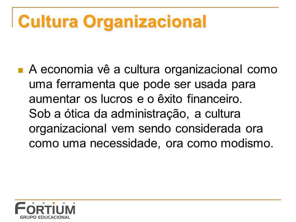 Cultura Organizacional A economia vê a cultura organizacional como uma ferramenta que pode ser usada para aumentar os lucros e o êxito financeiro.