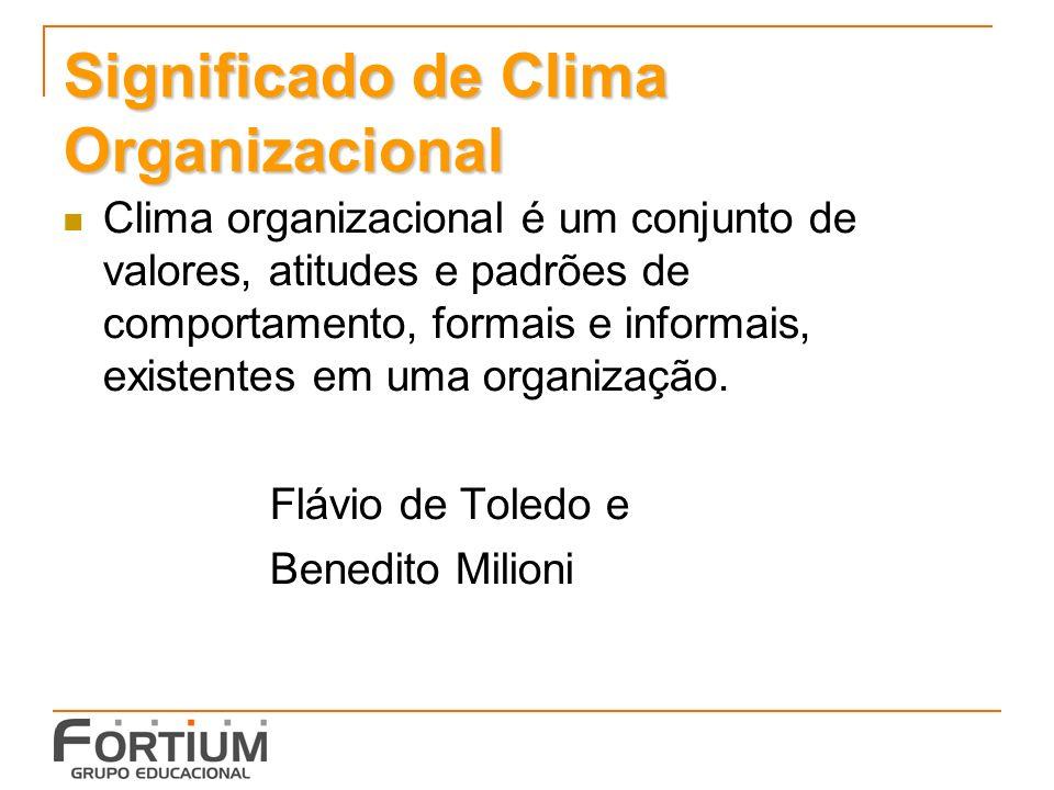 Significado de Clima Organizacional Clima organizacional é um conjunto de valores, atitudes e padrões de comportamento, formais e informais, existentes em uma organização.