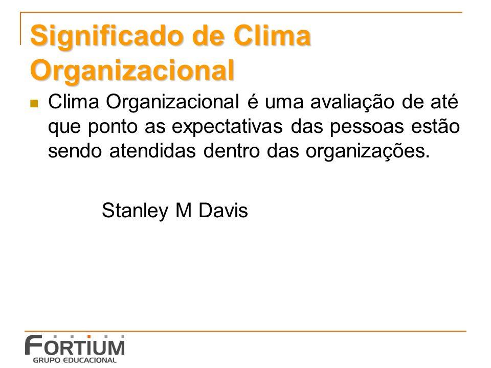Significado de Clima Organizacional Clima Organizacional é uma avaliação de até que ponto as expectativas das pessoas estão sendo atendidas dentro das organizações.