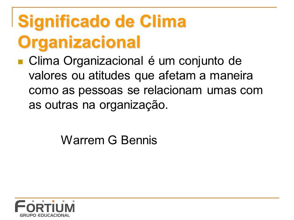 Significado de Clima Organizacional Clima Organizacional é um conjunto de valores ou atitudes que afetam a maneira como as pessoas se relacionam umas com as outras na organização.