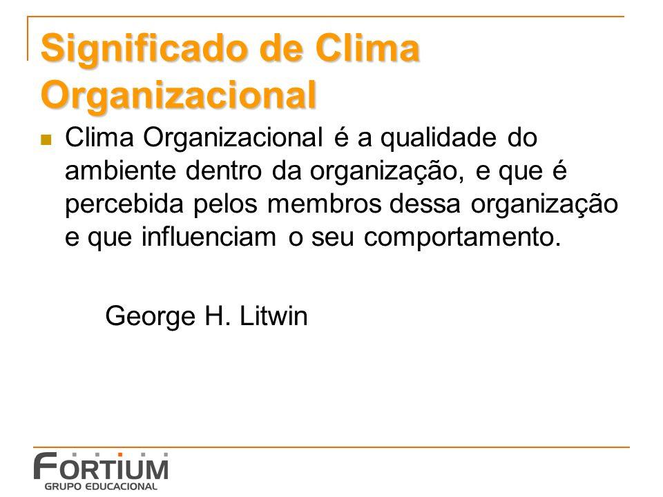 Significado de Clima Organizacional Clima Organizacional é a qualidade do ambiente dentro da organização, e que é percebida pelos membros dessa organização e que influenciam o seu comportamento.