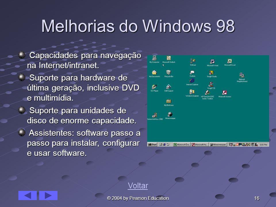 16 © 2004 by Pearson Education Melhorias do Windows 98 Capacidades para navegação na Internet/intranet. Capacidades para navegação na Internet/intrane