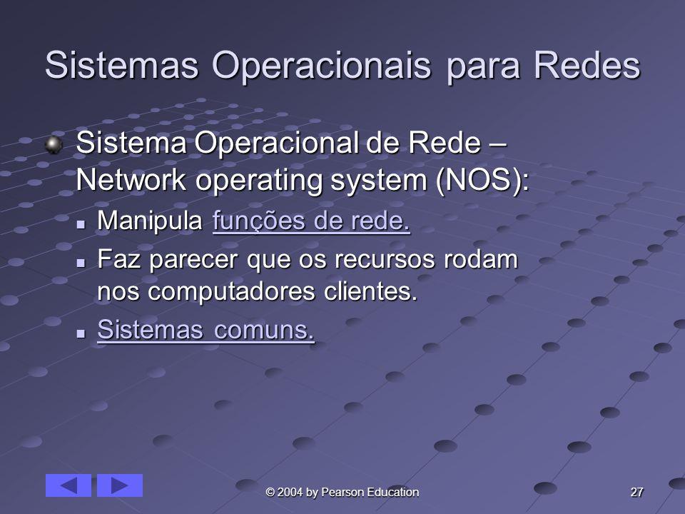 27 © 2004 by Pearson Education Sistemas Operacionais para Redes Sistema Operacional de Rede – Network operating system (NOS): Sistema Operacional de R