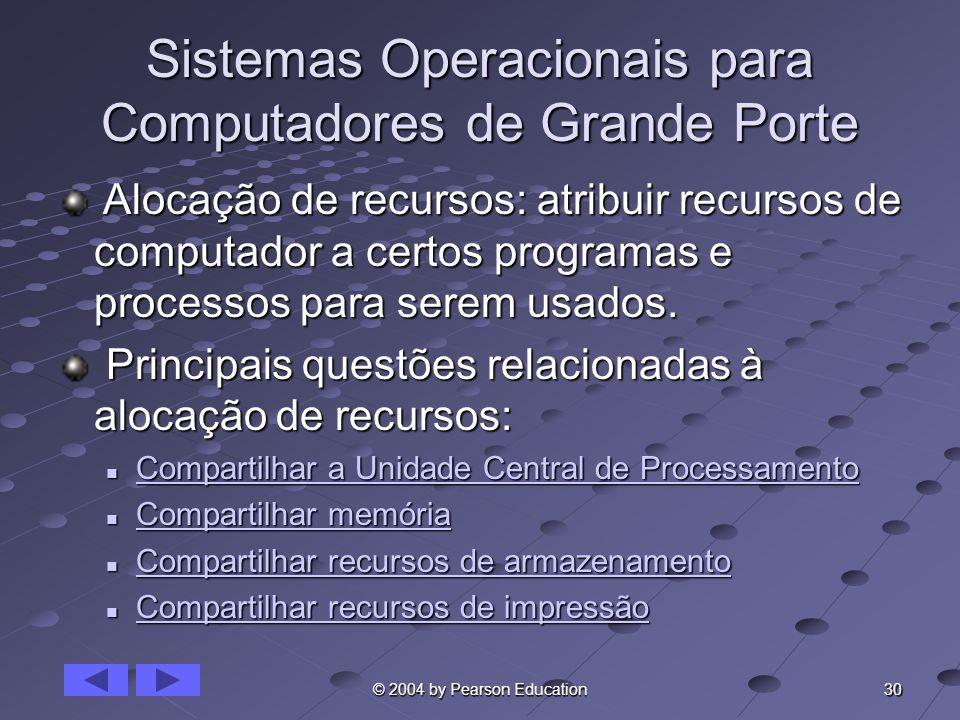30 © 2004 by Pearson Education Sistemas Operacionais para Computadores de Grande Porte Alocação de recursos: atribuir recursos de computador a certos