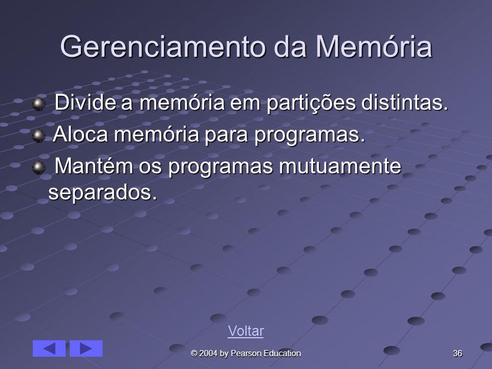 36 © 2004 by Pearson Education Gerenciamento da Memória Divide a memória em partições distintas. Divide a memória em partições distintas. Aloca memóri