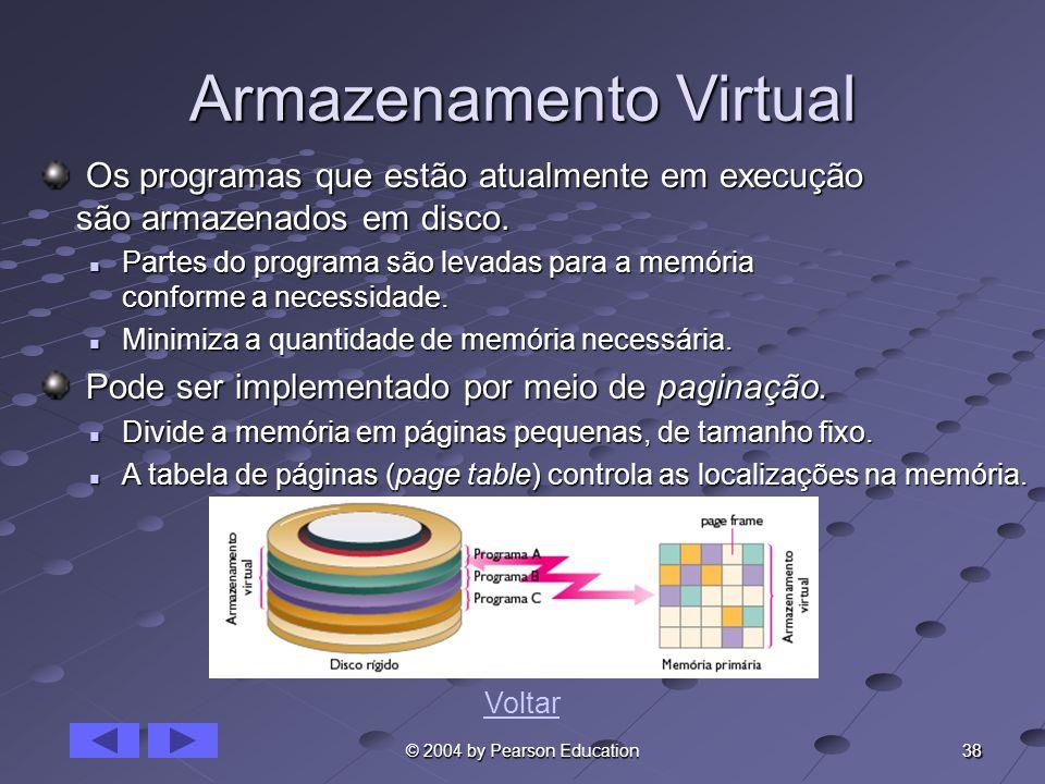 38 © 2004 by Pearson Education Armazenamento Virtual Os programas que estão atualmente em execução são armazenados em disco. Os programas que estão at