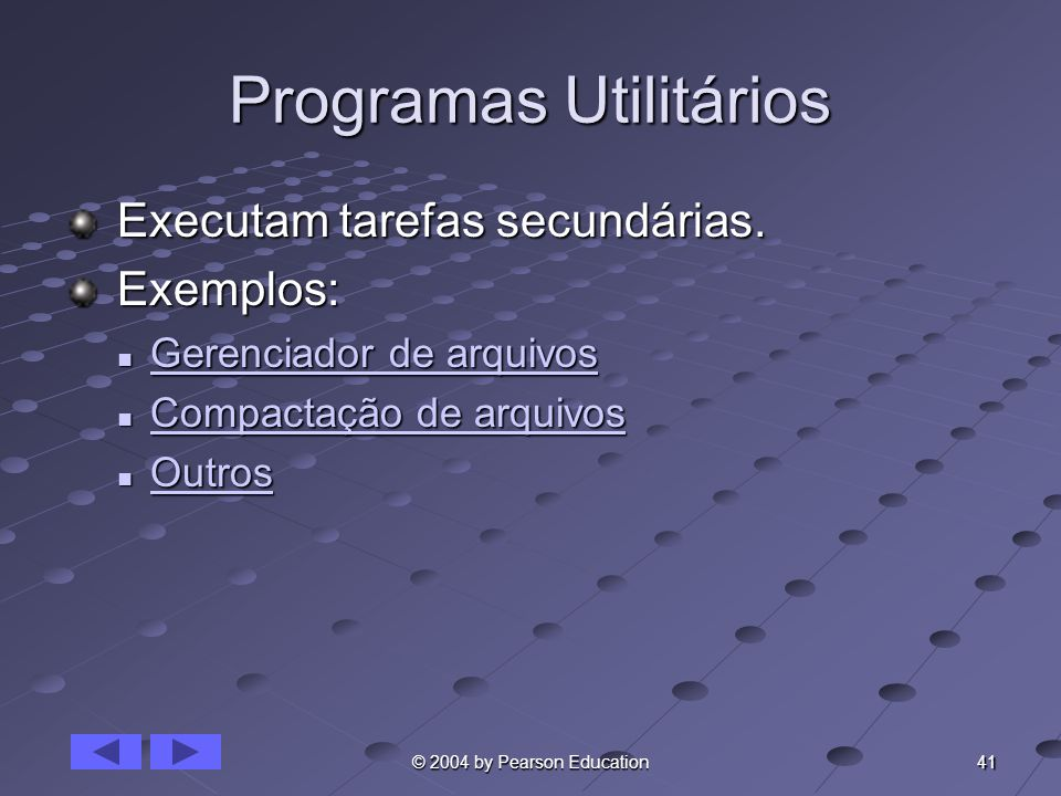 41 © 2004 by Pearson Education Programas Utilitários Executam tarefas secundárias. Executam tarefas secundárias. Exemplos: Exemplos: Gerenciador de ar
