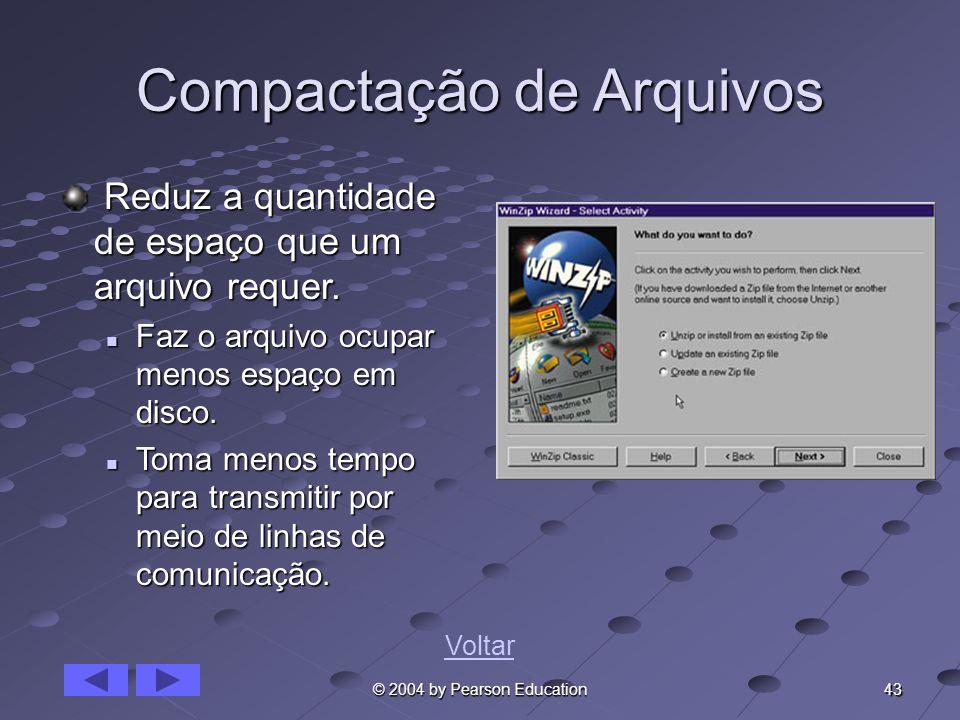 43 © 2004 by Pearson Education Compactação de Arquivos Reduz a quantidade de espaço que um arquivo requer. Reduz a quantidade de espaço que um arquivo