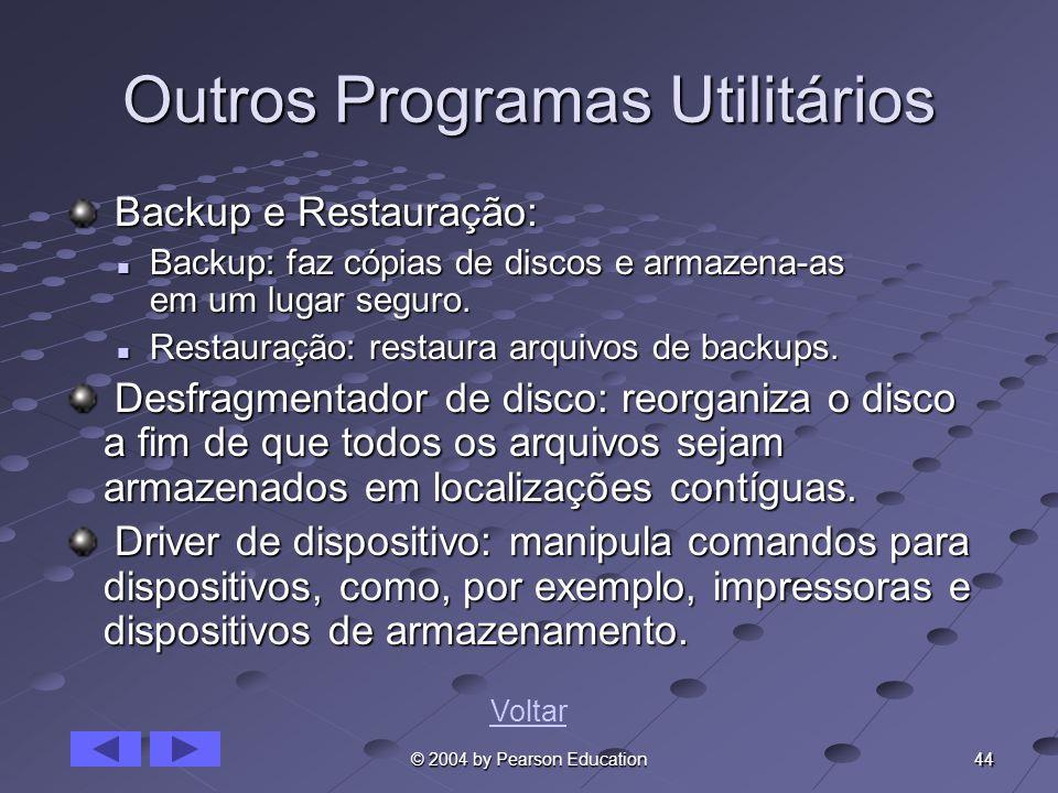 44 © 2004 by Pearson Education Outros Programas Utilitários Backup e Restauração: Backup e Restauração: Backup: faz cópias de discos e armazena-as em