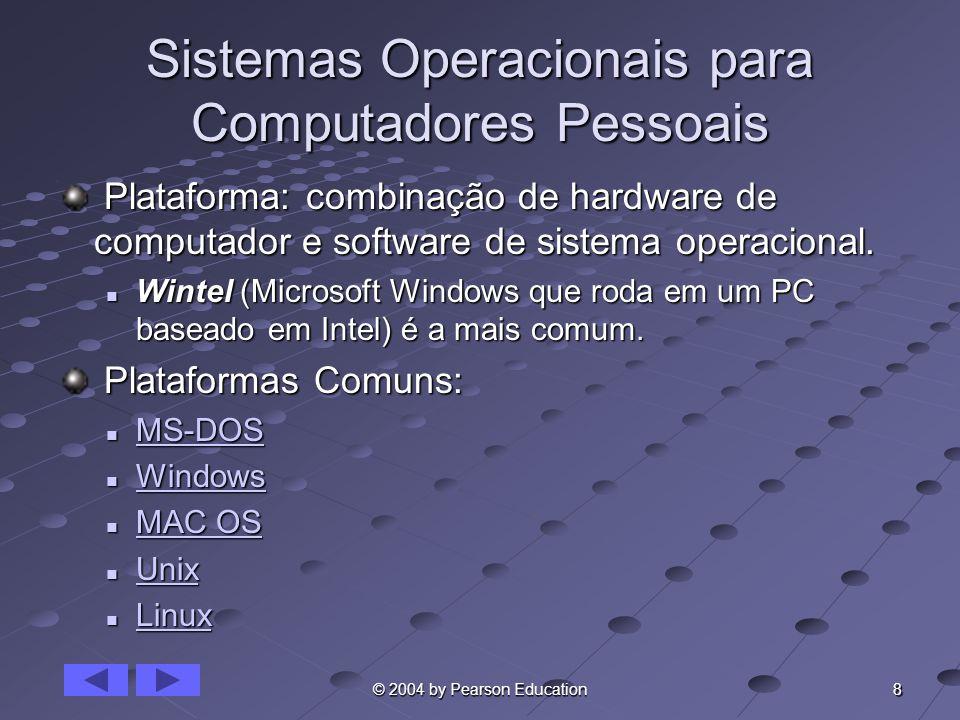 8 © 2004 by Pearson Education Sistemas Operacionais para Computadores Pessoais Plataforma: combinação de hardware de computador e software de sistema
