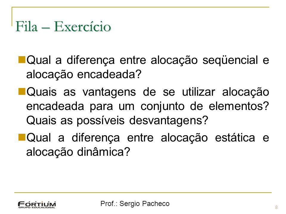 Prof.: Sergio Pacheco Fila – Exercício 8 Qual a diferença entre alocação seqüencial e alocação encadeada? Quais as vantagens de se utilizar alocação e