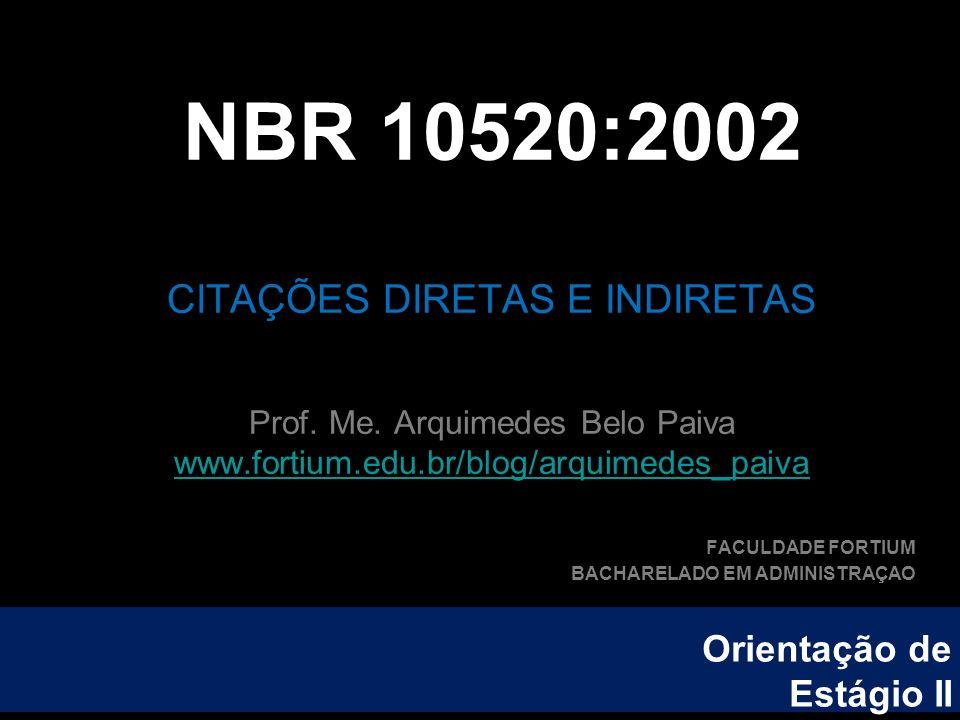 NBR 10520:2002 CITAÇÕES DIRETAS E INDIRETAS Prof. Me. Arquimedes Belo Paiva www.fortium.edu.br/blog/arquimedes_paiva FACULDADE FORTIUM BACHARELADO EM