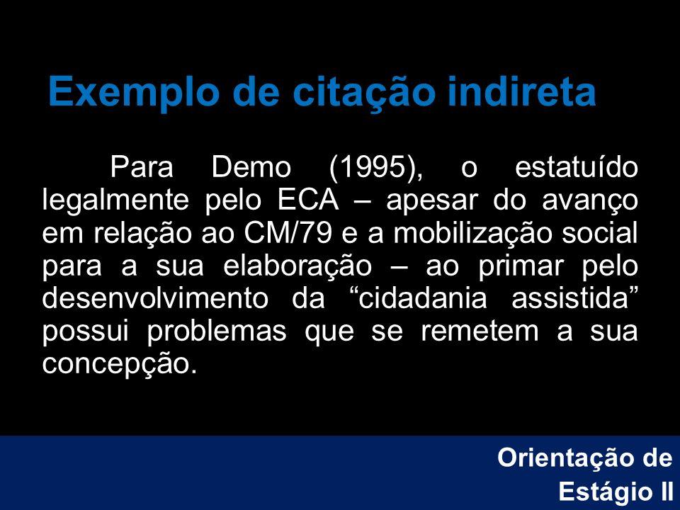 Exemplo de citação indireta Para Demo (1995), o estatuído legalmente pelo ECA – apesar do avanço em relação ao CM/79 e a mobilização social para a sua