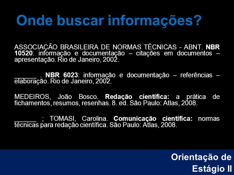Onde buscar informações? ASSOCIAÇÃO BRASILEIRA DE NORMAS TÉCNICAS - ABNT. NBR 10520: informação e documentação – citações em documentos – apresentação