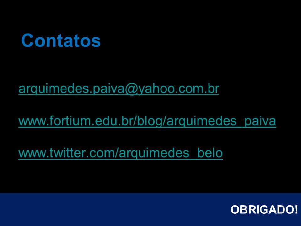 Contatos arquimedes.paiva@yahoo.com.br www.fortium.edu.br/blog/arquimedes_paiva www.twitter.com/arquimedes_belo OBRIGADO!