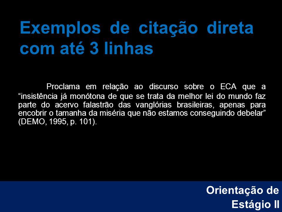 Exemplos de citação direta com até 3 linhas Proclama em relação ao discurso sobre o ECA que a insistência já monótona de que se trata da melhor lei do