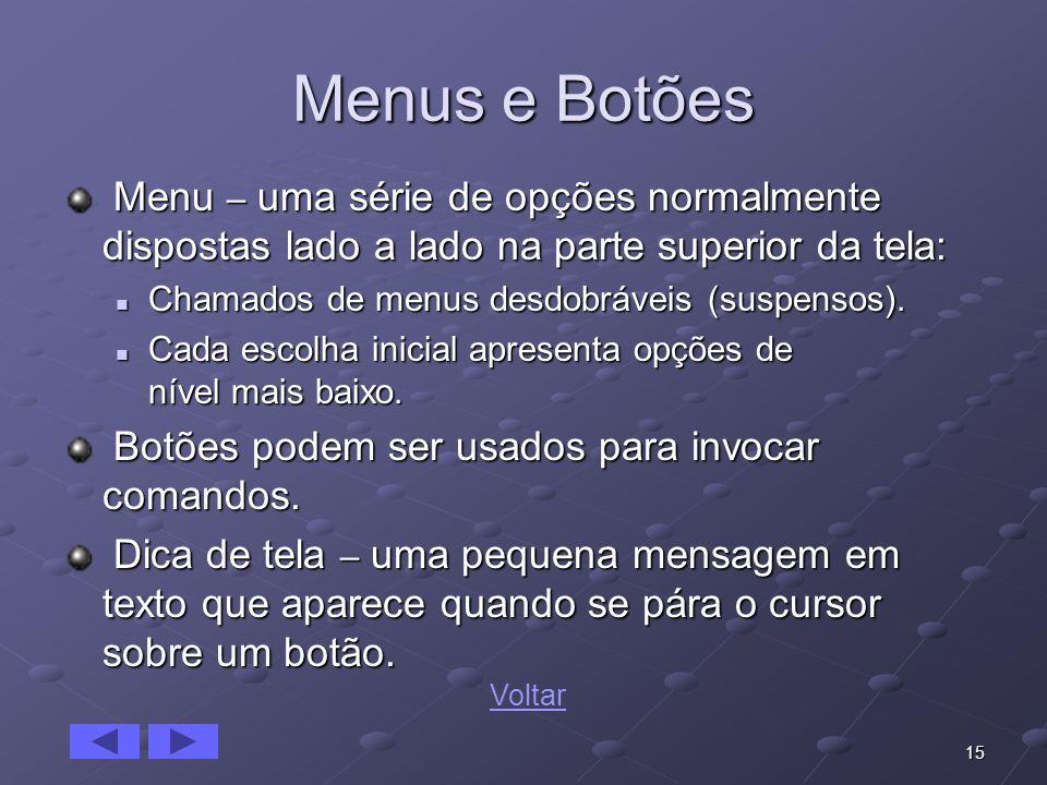 15 Menus e Botões Menu – uma série de opções normalmente dispostas lado a lado na parte superior da tela: Menu – uma série de opções normalmente dispo