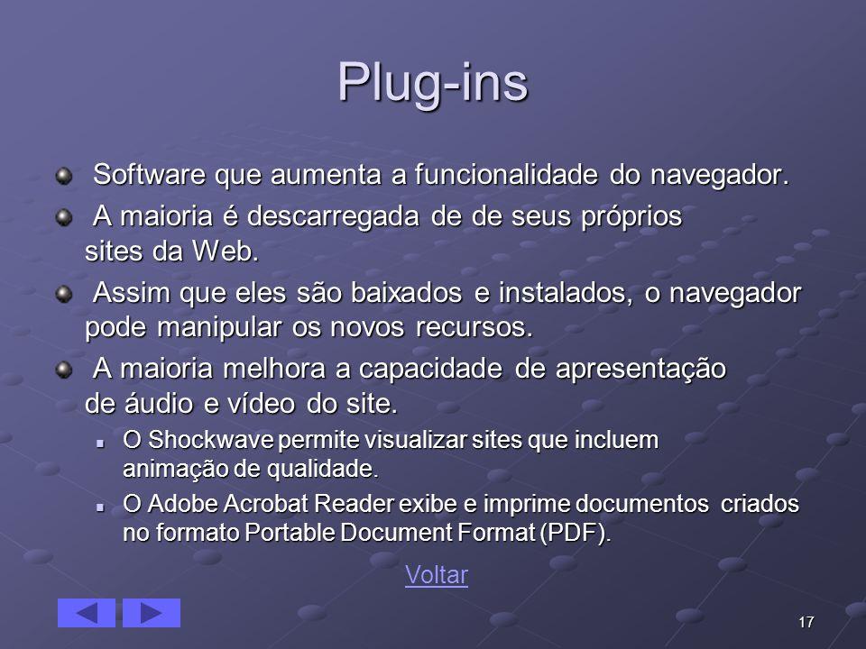 17 Plug-ins Software que aumenta a funcionalidade do navegador. Software que aumenta a funcionalidade do navegador. A maioria é descarregada de de seu