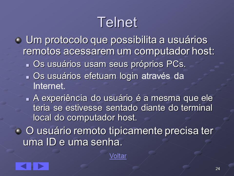 24 Telnet Um protocolo que possibilita a usuários remotos acessarem um computador host: Um protocolo que possibilita a usuários remotos acessarem um c
