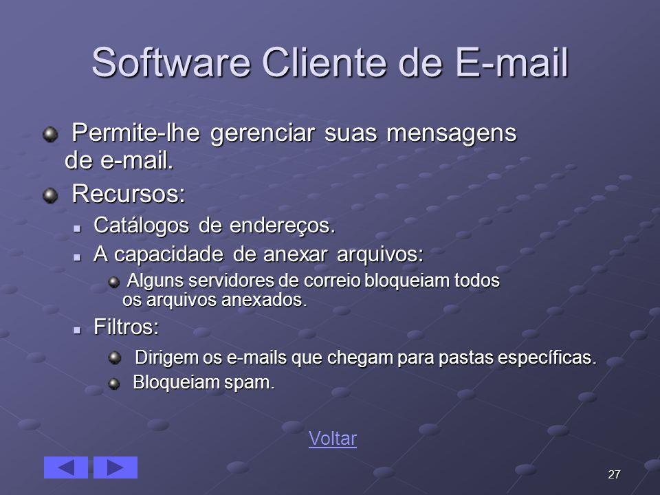 27 Software Cliente de E-mail Permite-lhe gerenciar suas mensagens de e-mail. Permite-lhe gerenciar suas mensagens de e-mail. Recursos: Recursos: Catá