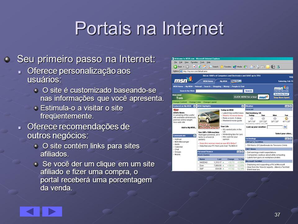 37 Portais na Internet Seu primeiro passo na Internet: Seu primeiro passo na Internet: Oferece personalização aos usuários: Oferece personalização aos