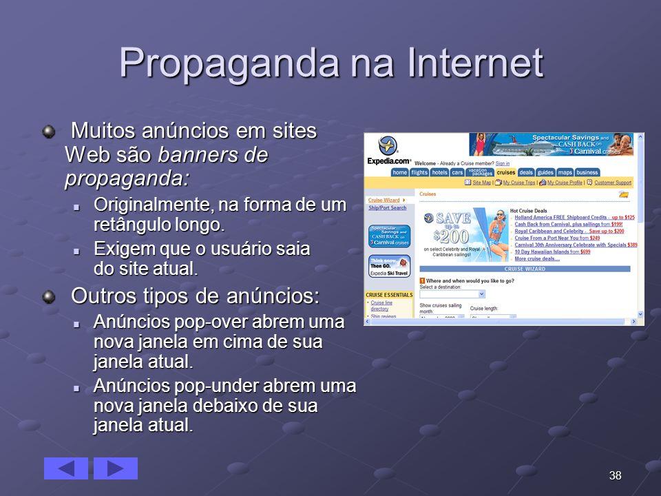 38 Propaganda na Internet Muitos anúncios em sites Web são banners de propaganda: Muitos anúncios em sites Web são banners de propaganda: Originalment