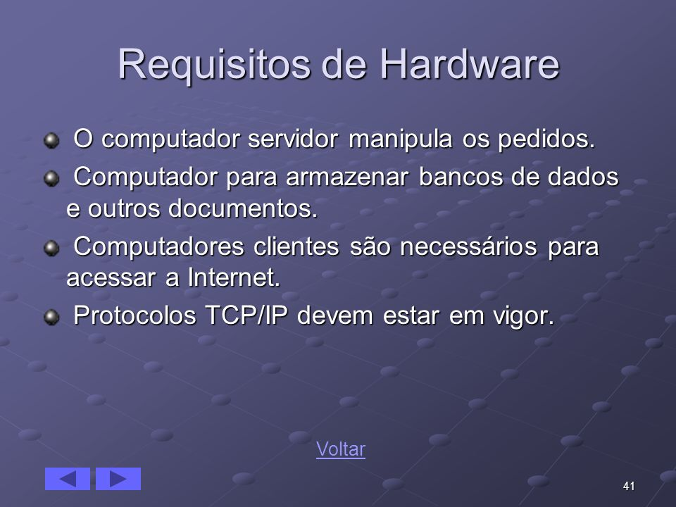 41 Requisitos de Hardware O computador servidor manipula os pedidos. O computador servidor manipula os pedidos. Computador para armazenar bancos de da