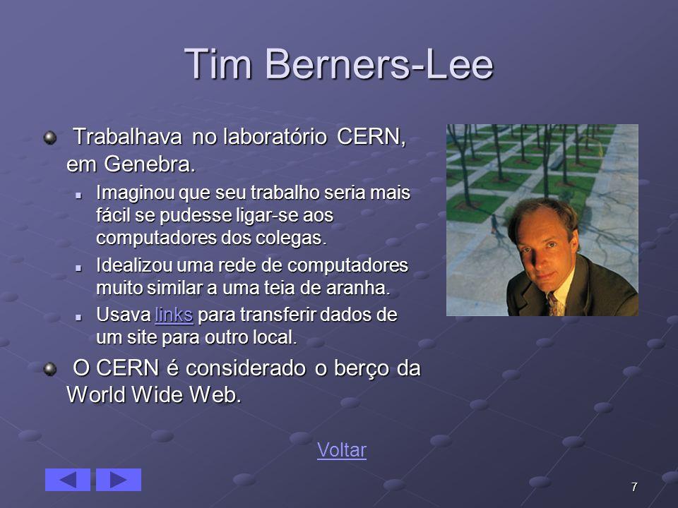 7 Tim Berners-Lee Trabalhava no laboratório CERN, em Genebra. Trabalhava no laboratório CERN, em Genebra. Imaginou que seu trabalho seria mais fácil s