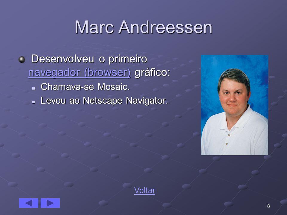 8 Marc Andreessen Desenvolveu o primeiro navegador (browser) gráfico: Desenvolveu o primeiro navegador (browser) gráfico: navegador (browser) navegado