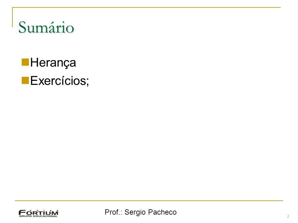 Prof.: Sergio Pacheco Herança 3 Herança é um mecanismo que permite que características comuns a diversas classes sejam agrupadas em uma classe geral (generalização), ou superclasse.