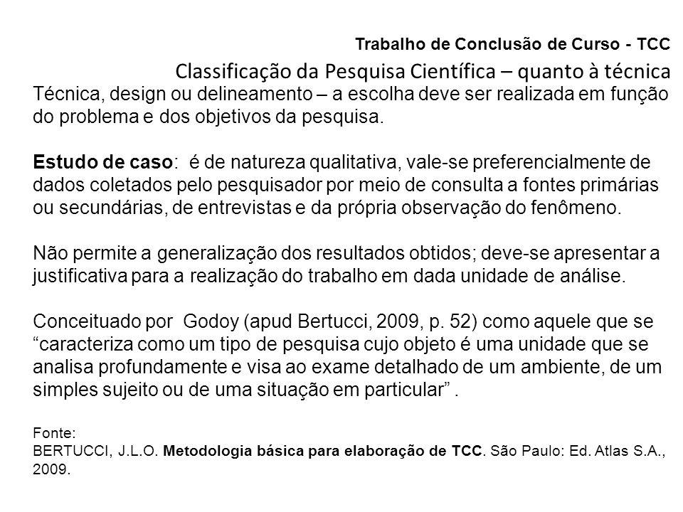Trabalho de Conclusão de Curso - TCC Classificação da Pesquisa Científica – quanto à técnica Levantamento: também conhecido como survey, operacionalizado a partir de amostras com definição de critérios para sua constituição.