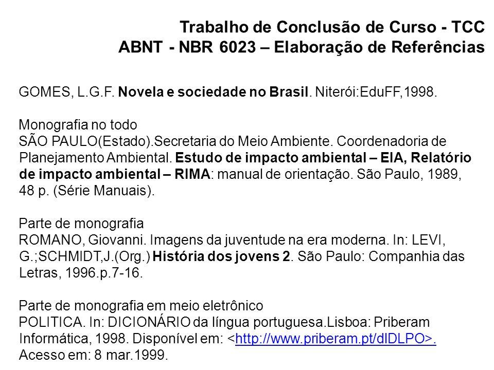 Trabalho de Conclusão de Curso - TCC ABNT - NBR 6023 – Elaboração de Referências Publicação periódica como um todo REVISTA BRASILEIRA DE GEOGRAFIA.Rio de Janeiro:IBGE, 1939.
