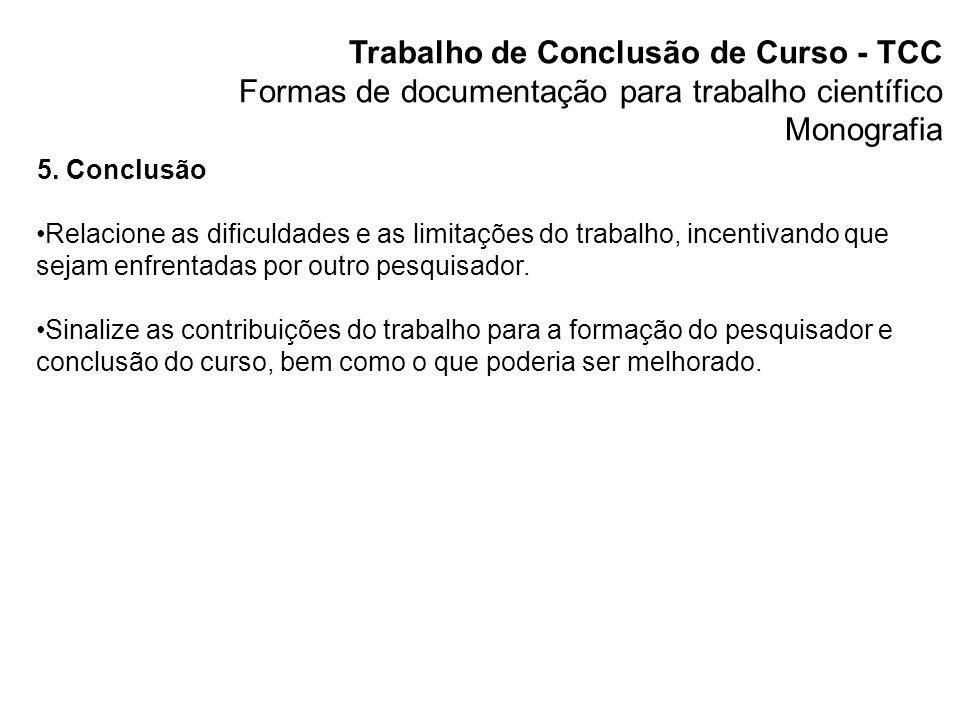 Trabalho de Conclusão de Curso - TCC Formas de documentação para trabalho científico Monografia Elementos pós-textuais Referências – apresentação das fontes de consulta conforme a norma ABNT.